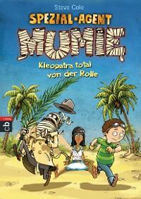 Cover Spezial-Agent Mumie - Kleopatra total von der Rolle