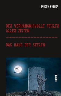 Cover Der verhängnisvolle Fehler aller Zeiten / Das Haus der Seelen
