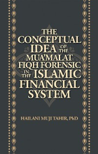 Cover The Conceptual Idea of the Mua'Malat Fiqh Forensic in the Islamic Financial System