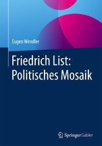Cover Friedrich List: Politisches Mosaik