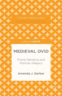 Cover Medieval Ovid: Frame Narrative and Political Allegory