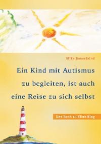 Cover Ein Kind mit Autismus zu begleiten, ist auch eine Reise zu sich selbst