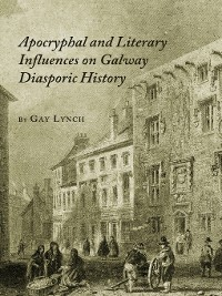 Cover Apocryphal and Literary Influences on Galway Diasporic History