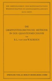 Cover Die Gruppentheoretische Methode in der Quantenmechanik