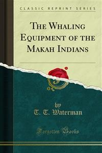 Cover The Whaling Equipment of the Makah Indians