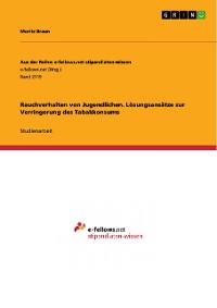 Cover Rauchverhalten von Jugendlichen. Lösungsansätze zur Verringerung des Tabakkonsums