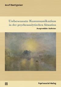 Cover Unbewusste Kommunikation in der psychoanalytischen Situation