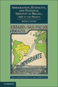 Cover Immigration, Ethnicity, and National Identity in Brazil, 1808 to the Present
