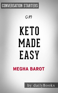 Cover Keto Made Easy: 100+ Easy Keto Dishes Made Fast to Fit Your Lifeby Megha Barot| Conversation Starters