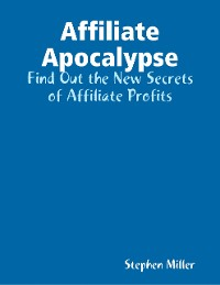 Cover Affiliate Apocalypse: Find Out the New Secrets of Affiliate Profits