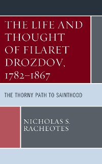 Cover The Life and Thought of Filaret Drozdov, 1782–1867