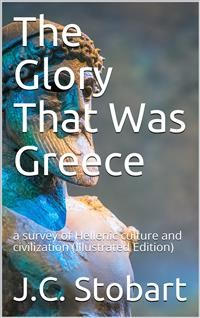 Cover The Glory That Was Greece / a survey of Hellenic culture and civilization