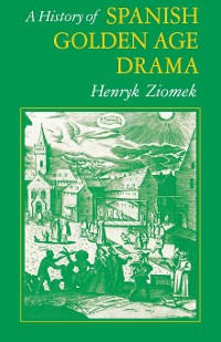 Cover A History of Spanish Golden Age Drama