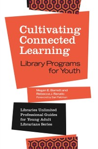 Cover Cultivating Connected Learning: Library Programs for Youth