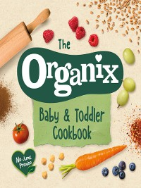 Cover The Organix Baby and Toddler Cookbook