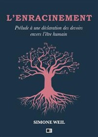 Cover L'Enracinement : Prélude à une déclaration des devoirs envers l'être humain