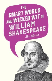 Cover The Smart Words and Wicked Wit of William Shakespeare