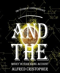 Cover The future of cryptocurrency and the money in your bank account