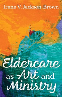 Cover Eldercare as Art and Ministry