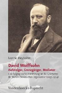 Cover David Wolffsohn. Aufsteiger, Grenzgänger, Mediator
