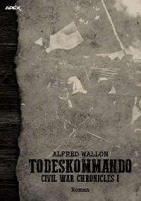 Cover TODESKOMMANDO - CIVIL WAR CHRONICLES I