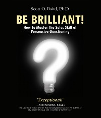 Cover Be Brilliant! How to Master the Sales Skill of Persuasive Questioning