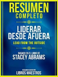 Cover Resumen Completo   Liderar Desde Afuera (Lead From The Outside) - Basado En El Libro De Stacey Abrams