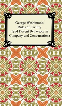 Cover George Washington's Rules of Civility (and Decent Behaviour in Company and Conversation)