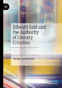 Cover Edward Said and the Authority of Literary Criticism
