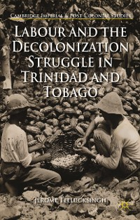 Cover Labour and the Decolonization Struggle in Trinidad and Tobago