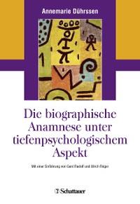 Cover Die biografische Anamnese unter tiefenpsychologischem Aspekt