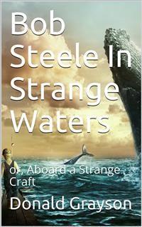 Cover Bob Steele In Strange Waters / or, Aboard a Strange Craft