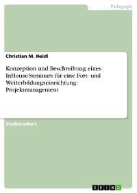 Cover Konzeption und Beschreibung eines InHouse-Seminars für eine Fort- und Weiterbildungseinrichtung: Projektmanagement