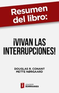 """Cover Resumen del libro """"¡Vivan las interrupciones!"""" de Douglas R. Conant"""