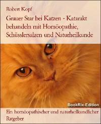 Cover Grauer Star bei Katzen   Katarakt behandeln mit Homöopathie, Schüsslersalzen und Naturheilkunde