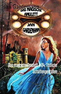 Cover Das magische Amulett #34: Tödliche Schattengestalten