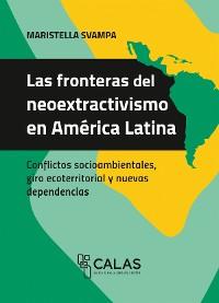 Cover Las fronteras del neoextractivismo en América Latina