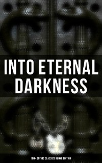 Cover Into Eternal Darkness: 100+ Gothic Classics in One Edition
