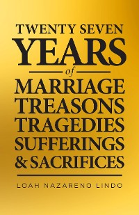 Cover 27 Years of Marriage, Treasons, Tragedies, Sufferings and Sacrifices