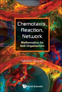 Cover Chemotaxis, Reaction, Network: Mathematics For Self-organization