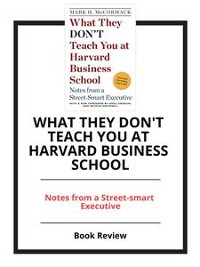Cover What They Don't Teach You At Harvard Business School-And Why They Can't Make You Street Smart