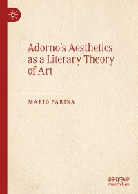 Cover Adorno's Aesthetics as a Literary Theory of Art