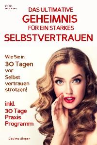 Cover Selbstvertrauen: DAS ULTIMATIVE GEHEIMNIS FÜR EIN STARKES SELBSTVERTRAUEN!