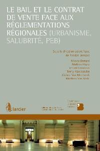 Cover Le bail et le contrat de vente face aux réglementations régionales (urbanisme, salubrité, PEB)