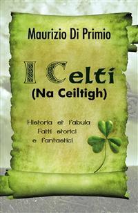Cover I Celti (Na Ceiltigh) - Historia et fabula - Fatti storici e fantastici