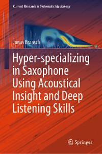 Cover Hyper-specializing in Saxophone Using Acoustical Insight and Deep Listening Skills