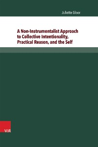 Cover A Non-Instrumentalist Approach to Collective Intentionality, Practical Reason, and the Self