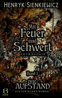 Cover Mit Feuer und Schwert. Historischer Roman in vier Bänden. Band I