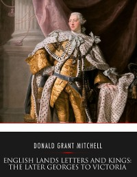 Cover English Lands Letters and Kings: The Later Georges to Victoria