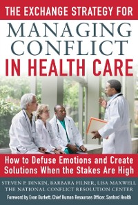 Cover Exchange Strategy for Managing Conflict in Healthcare: How to Defuse Emotions and Create Solutions when the Stakes are High